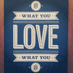 Do what you Love, Love what you do! #typography #type