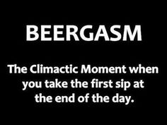 Men's and Women's Humor : Have you had a 'Beergasm'? Beer Memes, Beer Quotes, Beer Humor, Funny Quotes, Funny Memes, Humor Quotes, Alcohol Quotes, Alcohol Humor, Funny Alcohol