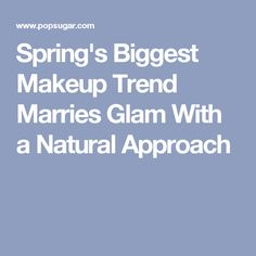 Spring's Biggest Makeup Trend Marries Glam With a Natural Approach