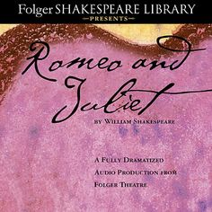 Romeo and Juliet Audio Edition - unabridged and fully dramatized -Folger Shakespeare Library