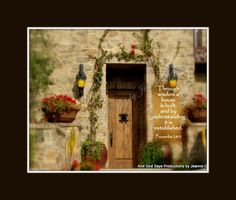 Proverbs 24:3 Inspirational Scripture Pictures at And God Says Productions  Come like us on facebook and become a fan of Inspirational Scripture Photos by Jeanne Geidel-Neal!  Thanks!    https://www.facebook.com/pages/And-GOD-SAYS-Inspirational-Scripture-Pictures/186112668071418?ref=hl