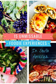 15 Unmissable Foodie Experiences in South America. What's your fave?