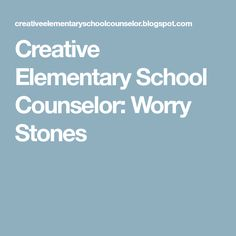 Creative Elementary School Counselor: Worry Stones