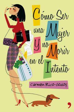 6 de Febrero 2014 Como ser una mujer y no morir en el intento- Carmen Rico Godoy