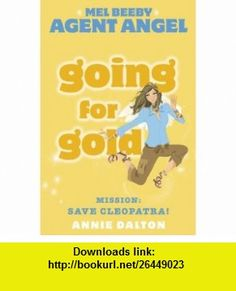 Going for Gold Mission Save Cleopatra! (Mel Beeby Agent Angel) (9780007161416) Annie Dalton , ISBN-10: 0007161417  , ISBN-13: 978-0007161416 ,  , tutorials , pdf , ebook , torrent , downloads , rapidshare , filesonic , hotfile , megaupload , fileserve