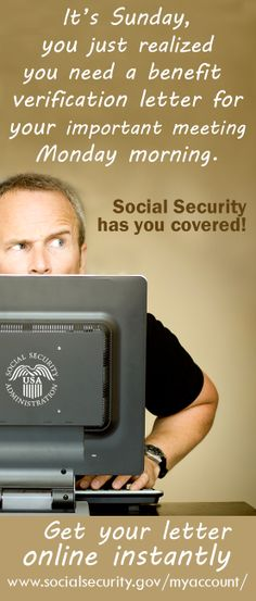 "Sign up online for a ""my Social Security"" account today for immediate access to your benefit verification letter."