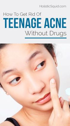 How To Get Rid Of Teenage Acne Without Drugs - http://holisticsquid.com/get-rid-of-teenage-acne-without-drugs/