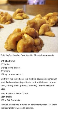 THM Payday candies ~ 1/4c erythritol, 2T butter, 1/8 t stevia extract, 2T cream, 1/8 tsp caramel extract, 2 t peanut butter, dash of salt, 1/2-3/4c nuts ~ by Jennifer Rhyne-Guerra Morris -