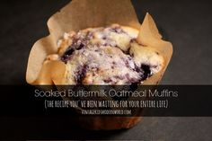 Soaked Buttermilk Oatmeal Muffins || And no, I'm not exagerating. These are, hands down, the easiest and most versatile muffins you'll ever find - plus they incorporate soaking your flour in an acid medium.