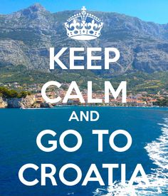 KEEP CALM AND GO TO CROATIA