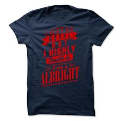 ALBRIGHT - I may  be wrong but i highly doubt it i am a ALBRIGHT T-Shirts, Hoodies (19$ ==► BUY Now!)