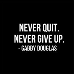 Never Quit. Never Give Up.