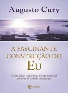 A fascinante construção do Eu - Augusto Cury