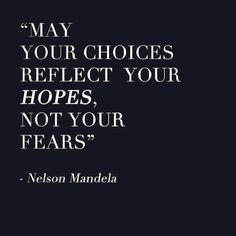 Great words to live by. I once did a paper about Nelson Mandela being the most influential leader of my lifetime.