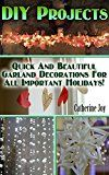 Free Kindle Book -   DIY Projects: Quick And Beautiful Garland Decorations For All Important Holidays!: (DIY Garland, DIY Projects For Home, Garland Ideas, DIY Ideas, Crafts From Natural Materials)