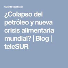 ¿Colapso del petróleo y nueva crisis alimentaria mundial? | Blog | teleSUR