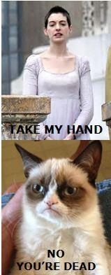 Les Mis ...sorry but I just had to post grumpy cat Tard. Call it comic relief.