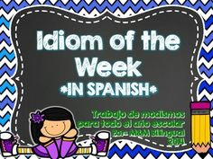 ~~~~~~50% OFF all of JULY~~~~~~ Need idiom resources?? Need them in SPANISH?? An idiom a week in Spanish is the unit for you!!!