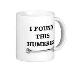 i found this humerus. coffee mugs