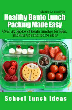Healthy Eating for Kids Preschool to Age 10:  Over 45 photos of bento box lunches, packing tips and recipe ideas