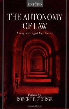 autonomy essay law legal positivism Two of the more appealing essays for me were discussions on the importance of legal positivism in today's courtrooms contrasted with its importance in yesterday's law journals, and the related (though different) autonomy thesis of law: which is examined with regards to its worth in framing the concept and function of law.