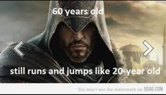 Seriously, Ezio's got to have horrible joints by now, after climbing on buildings and getting beat up for like 40 years