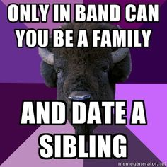Marching band: where love grows,whether it's by being family or being in a relationship...