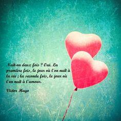 """citation gagnante du jeu concours de la St-Valentin du 8 février 2013 de mllelou: """"Naît-on deux fois ? Oui. La première fois, le jour où l'on naît à la vie ; la seconde fois, le jour où l'on naît à l'amour. (Victor Hugo). En partenariat avec Origines-Parfums.com"""