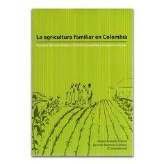 La agricultura familiar en Colombia – Varios – Universidad Cooperativa de Colombia www.librosyeditores.com Editores y distribuidores.