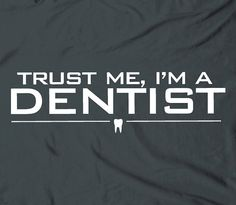 """Trust me I'm a dentist"" DDS DMD tee t-shirt by TheShirtDudes, $14.25 @Tracy Stewart Patterson"