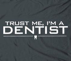 Trust me I'm a dentist  dental DDS DMD tee tshirt by TheShirtDudes, $14.25 @Tracy Stewart Patterson