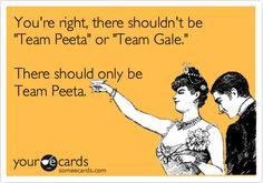Agreed! Hahaha. (Before anyone comments because they're butt hurt over Gale, it's a joke. A JOKE, GUYS. Thank you.)