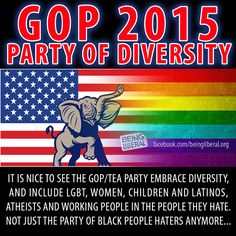 The GOP has embraced diversity... they have now included hating everybody but old white angry bigots! Still applies in 2016, but even more so!
