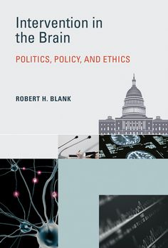 Intervention in the Brain: Politics, Policy, and Ethics by Robert H. Political Ideology, Political Issues, Political Science, Politics, Innovative Research, Philosophy Books, Systems Thinking, What Happened To Us, Business Launch