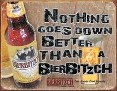 Bierbitzch Nothing Goes Better Tin Sign