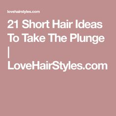 21 Short Hair Ideas To Take The Plunge | LoveHairStyles.com