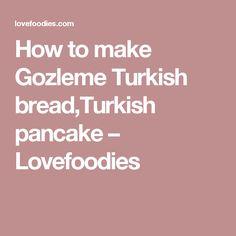 How to make Gozleme Turkish bread,Turkish pancake – Lovefoodies