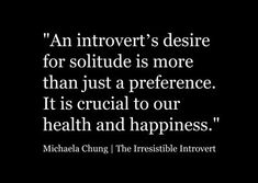 Everyone needs solitude sometimes but it doesn't make anyone an introvert :-)