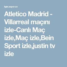 Atletico Madrid - Villarreal maçını izle-Canlı Maç izle,Maç izle,Bein Sport izle,justin tv izle