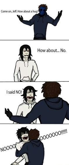 Jeff the killer and Eyeless Jack, thats me when someone wanna hug me Eyeless Jack, Jeff The Killer, Scary Creepypasta, Lazari Creepypasta, Clockwork Creepypasta, Creepypasta Proxy, Hoodie Creepypasta, Creepy Pasta Family, Creepy Pasta Funny