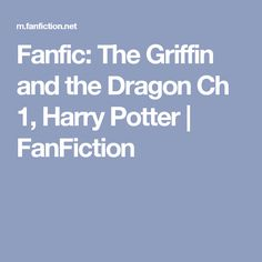 Fanfic: The Griffin and the Dragon Ch 1, Harry Potter | FanFiction