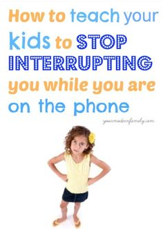 How to teach kids to stop interrupting when you are on the phone (or anywhere!) .  2 ideas that work!!!