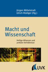 Wie stark sind (politische) Macht und Wissenschaft voneinander abhängig? Das untersuchen Jürgen Mittelstraß und Ulrich Rüdiger in »Macht und Wissenschaft«, erschienen in der UVK Verlagsgesellschaft.
