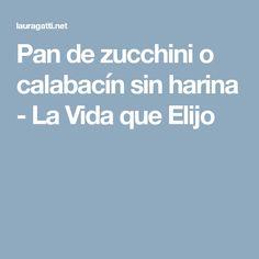 Pan de zucchini o calabacín sin harina - La Vida que Elijo