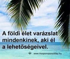Hálát adok a mai napért. A földi élet valódi kiváltság. Számtalan lehetőséget ad a békénk és a boldogságunk megtalálására. Varázslat mindenkinek, aki él a lehetőségeivel. Megvan a legkönnyebb út, haladni rajta élvezet. Így szeretlek, Élet! Köszönöm. Szeretlek ❤️ ⚜ Ho'oponoponoWay Magyarország ⚜ www.HooponoponoWay.hu