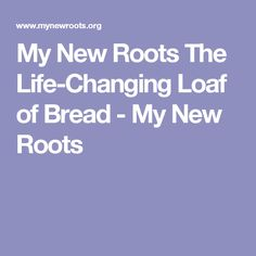 My New Roots The Life-Changing Loaf of Bread - My New Roots