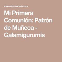 Mi Primera Comunión: Patrón de Muñeca - Galamigurumis