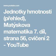 Jednotky hmotnosti (přehled), Matýskova matematika 7. díl, strana 56, cvičení 2 - YouTube Math, Youtube, Literatura, Math Resources, Mathematics