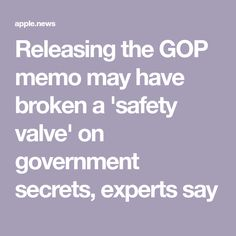 Releasing the GOP memo may have broken a 'safety valve' on government secrets, experts say