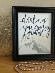 Darling You Are My Greatest Adventure - Mountain Watercolor Calligraphy Artwork